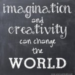 Imagination and creativity can change the world.