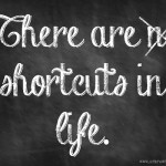 There are shortcuts in life