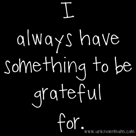 I always have something to be grateful for.